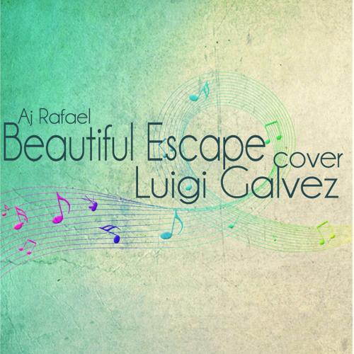 Beautiful Escape (Aj Rafael) Cover - Luigi Galvez