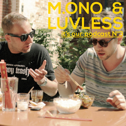 It's our Podcast №3 M.ono & Luvless