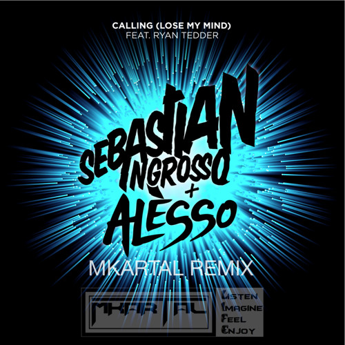 Sebastian Ingrosso & Alesso - Calling (Lose My Mind) (MKartal Remix)