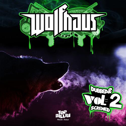 Top Billin presents: Wolfhaus - Dubbed & Screwed Vol.2