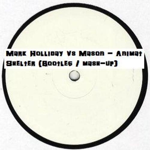 Mark Holliday vs. Mason - Animat Shelter (Bootleg / mash-up)