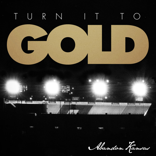 Turn It To Gold - Abandon Kansas