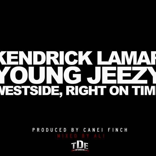 Kendrick Lamar - Westside, Right On Time ft. Young Jeezy (Prod. by Canei Finch)