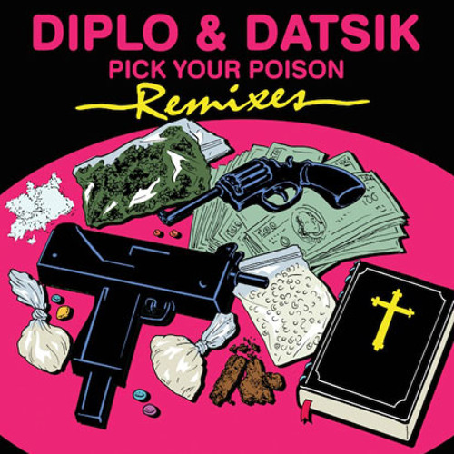 DIPLO X DATSIK - PICK YOUR POISON ( SWIZZYMACK REMIX )