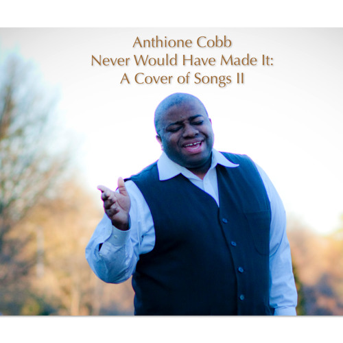 Never Would Have Made It (Originally by Marvin Sapp)
