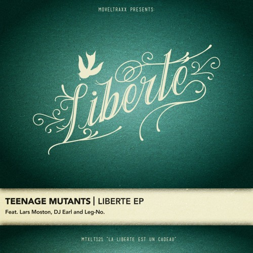 Teenage Mutants - Liberté + Lars Moston, Dj Earl and Leg-No Remixes (Snippets)