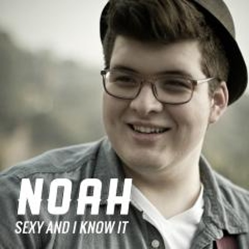 Noah sexy and i know it