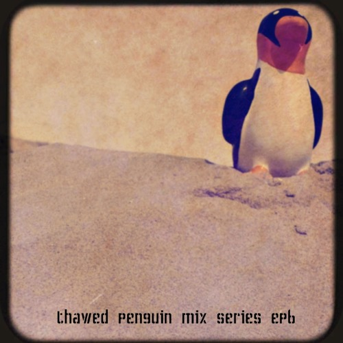 Thawed Penguin Mix Series - Ep6