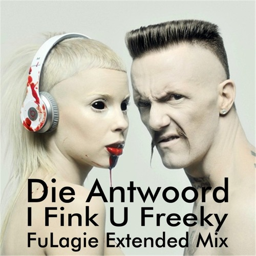 Die Antwoord – I Fink U Freeky (FuLagie Extended Mix)