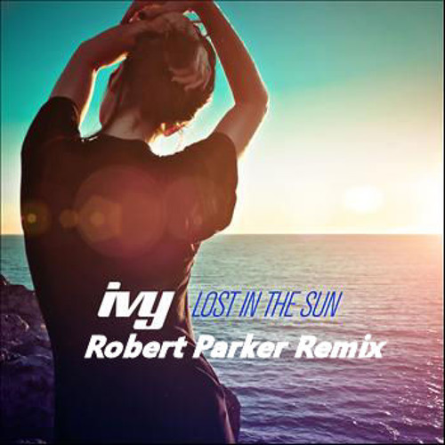 Ivy - Lost In The Sun (Robert Parker Remix)
