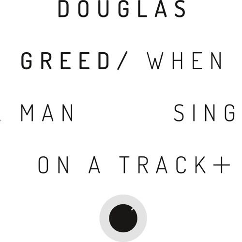 Douglas Greed - When A Man Sings On A Track