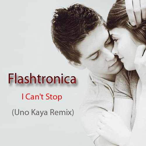 Flashtronica - I Can`t Stop (Uno Kaya Remix)