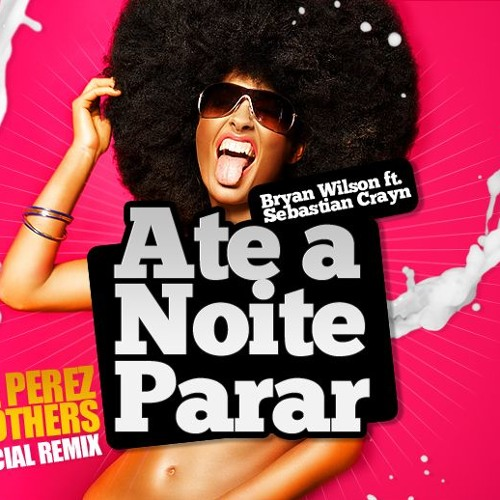 Bryan Wilson ft. Sebastian Crayn - Ate a Noite Parar (The Perez Brothers Remix)