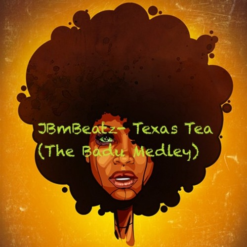 JBMBeatz- Texas Tea (The Badu Medley)