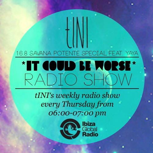 tINI - it could be worse - live radioshow #6 - 16 08 12 - guestmix - yaya (savana potente) edition