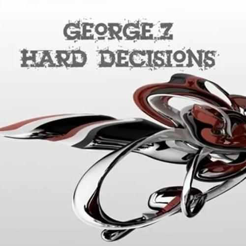 Hard Decisions by GeorgeZ