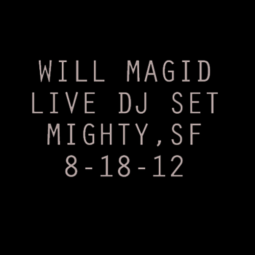 Will Magid (Live DJ Set) @ Mighty SF, Opening for Rob Garza (Thievery Corporation) 8-18-12