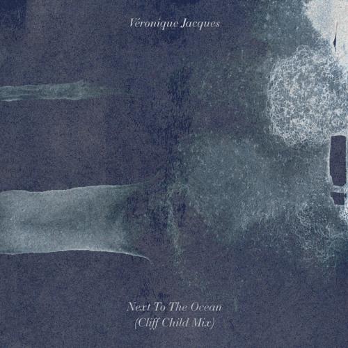 Véronique Jacques - Next To the Ocean (Cliff Child Mix)