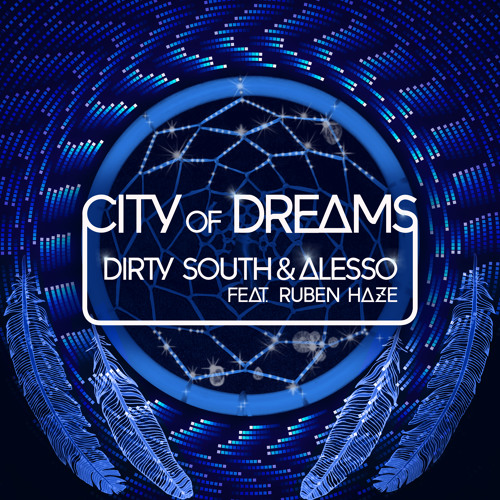 Dirty South & Alesso Ft. Ruben Haze  'City Of Dreams 'Official Preview...