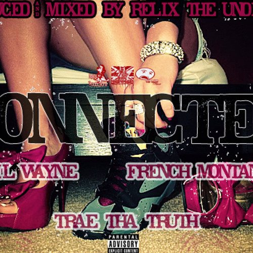 Connected ft. Lil Wayne, French Montana, & Trae Tha Truth (Prod. by ReLiX The Underdog)