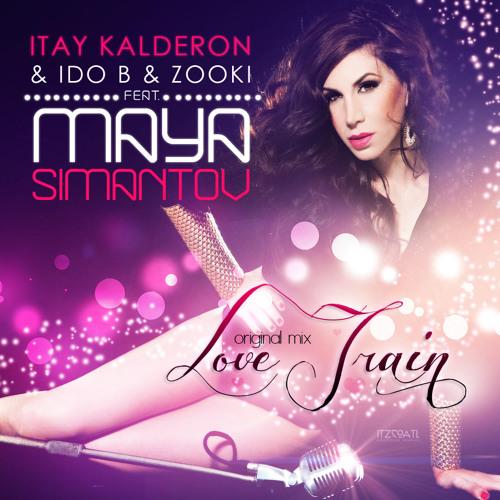 Love Train (Original Mix) [Itay Kalderon & Ido B & Zooki Feat. Maya Simantov]