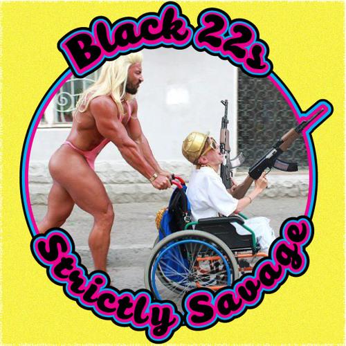 Black 22s - Strictly Savage [Free Download]