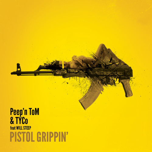 Peep n ToM & Tyco feat Will Steep - Pistol Grippin (Original Mix) Out NOW On Beatport