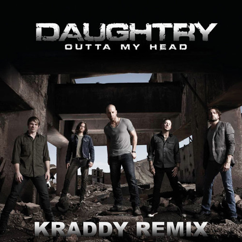 """Daughtry - """"Outta My Head"""" - Kraddy Remix"""