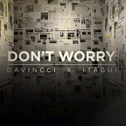 Don't Worry - DaVincci f/ Itagui of Locos Por Juana