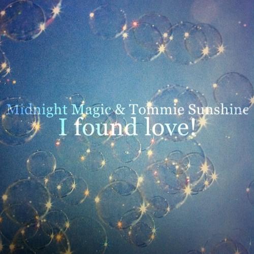 I found love. Midnight Magic & Tommie Sunshine
