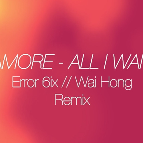 TEASER! Paramore - All I Wanted (Error 6ix / Wai Hong Remix)