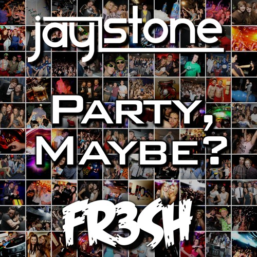 Jay Stone [FR3SH] - Party, Maybe - Carly Rae Jepsen X Rita Ora