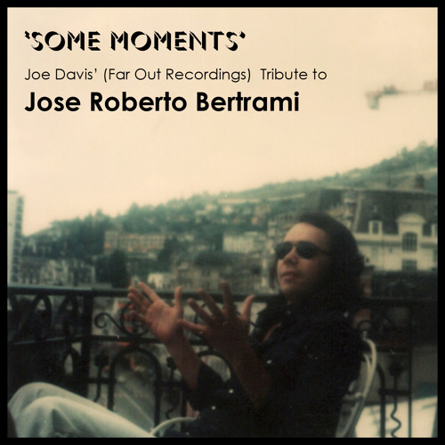Some Moments // A Tribute to José Roberto Bertrami by Joe Davis