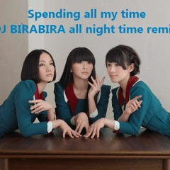 Perfume / Spending all my time -DJ BIRABIRA all night time remix-