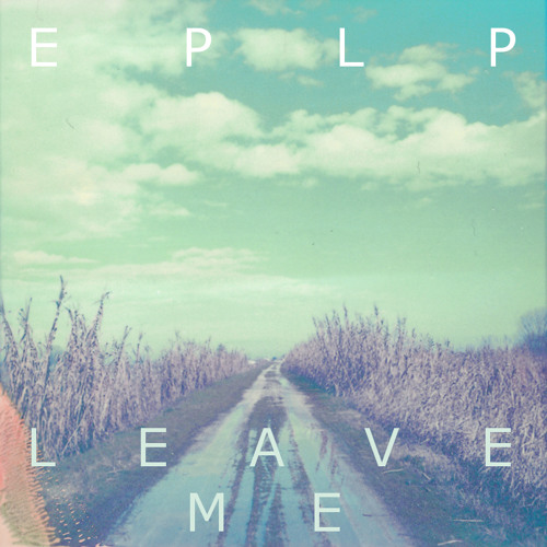 EPLP - 'Leave Me' (FREE DOWNLOAD)