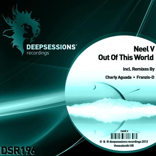 Neel V- Out of this World (Original Mix) [Deepsession Recordings] [Preview Cut]