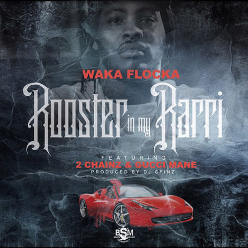 Waka Flocka Flame Ft 2 Chainz & Gucci Mane - Rooster In My Rari (Remix)