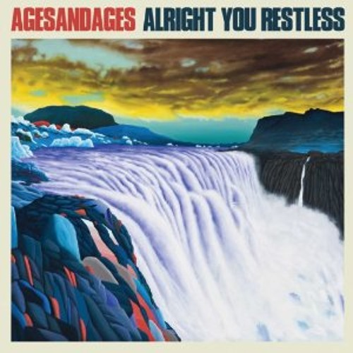 """AgesandAges - """"Alright You Restless"""""""