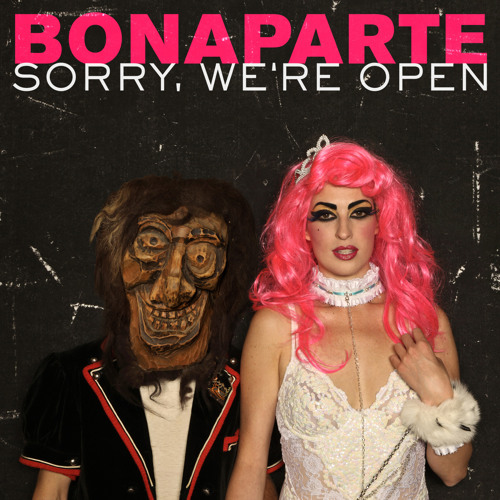 BONAPARTE - SORRY WE'RE OPEN (original)
