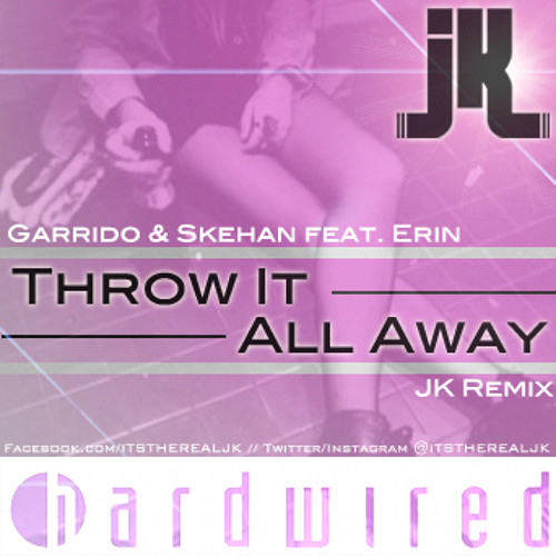 Garrido & Skehan feat. Erin-Throw It All Away (JK Remix)