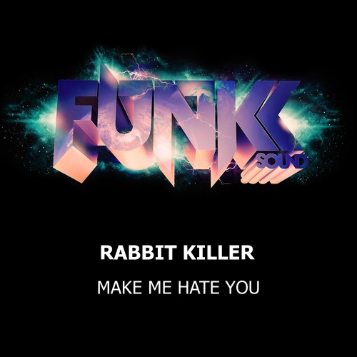 Rabbit Killer - Make Me Hate You (Original Mix) *OUT NOW*