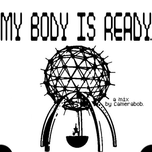 MY BODY IS READY (a mix)