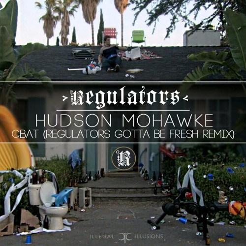 Hudson Mohawke - Cbat (Regulators 'Gotta Be Fresh' Remix)