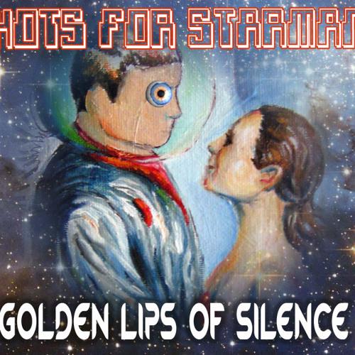 Golden Lips of Silence - Hots For Starman