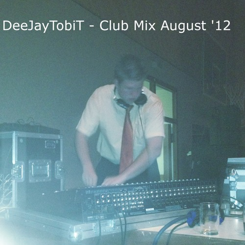 DeeJayTobiT - Club Mix August 2012