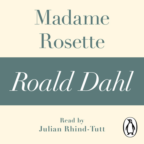 Roald Dahl: Madame Rosette (Audiobook Extract) read by Juliet Stevenson
