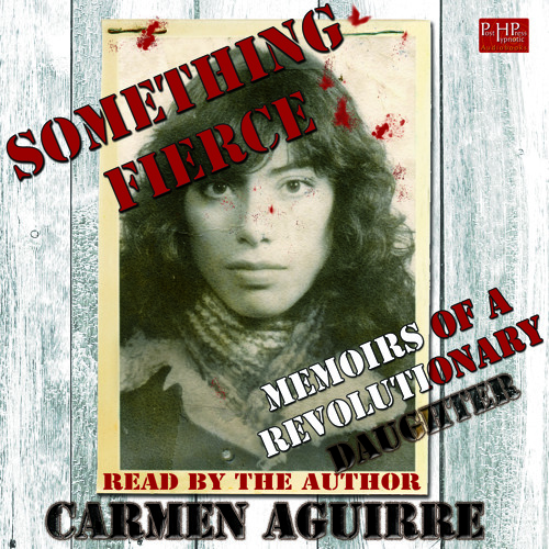 audiobook: Something Fierce: Memoirs of a Revolutionary Daughter, by Carmen Aguirre