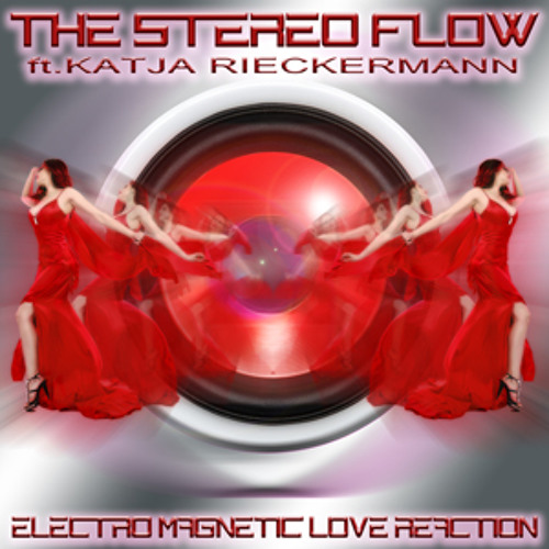 THE STEREO FLOW ft KATJA RIECKERMANN-ELECTRO MAGNETIC LOVE REACTION -  FREE DOWNLOAD FOR THE SUMMER