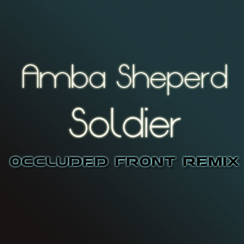 Amba Sheperd - Soldier (Occluded Front Remix)