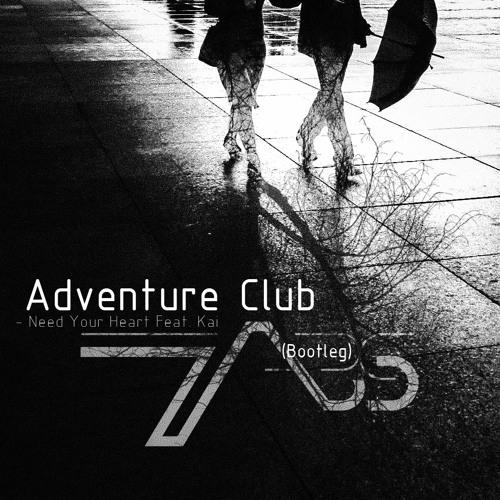 Adventure Club - Need Your Heart Feat. Kai (TABS Bootleg)